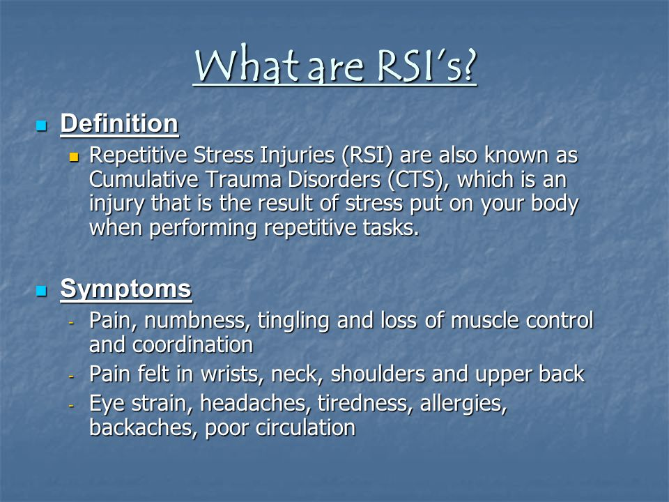 What are RSI's? Definition Definition Repetitive Stress Injuries (RSI) are also known as Cumulative Trauma Disorders (CTS), which is an injury that is