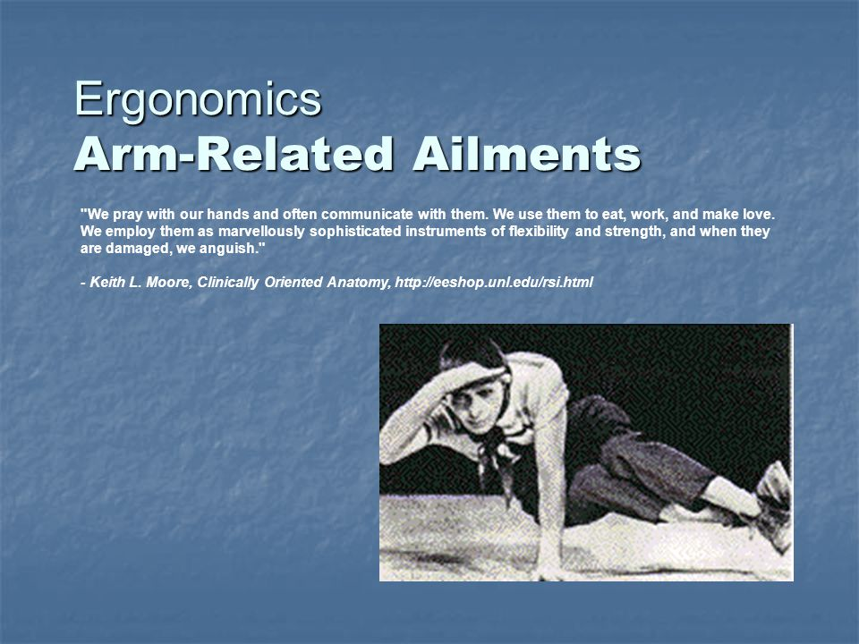 Ergonomics Arm-Related Ailments We pray with our hands and often communicate with them.