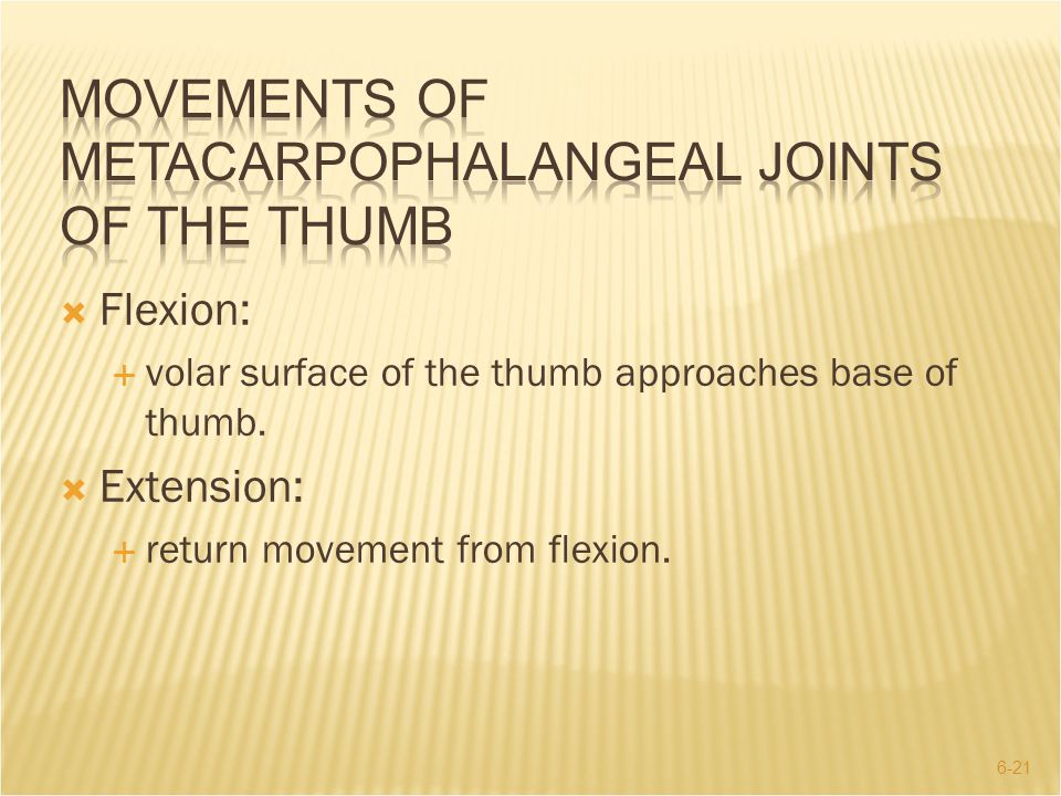 6-21  Flexion:  volar surface of the thumb approaches base of thumb.  Extension:  return movement from flexion.