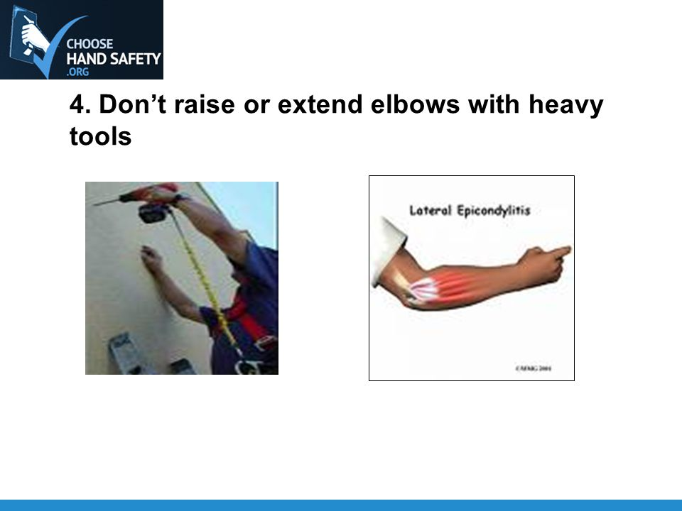 4. Don't raise or extend elbows with heavy tools