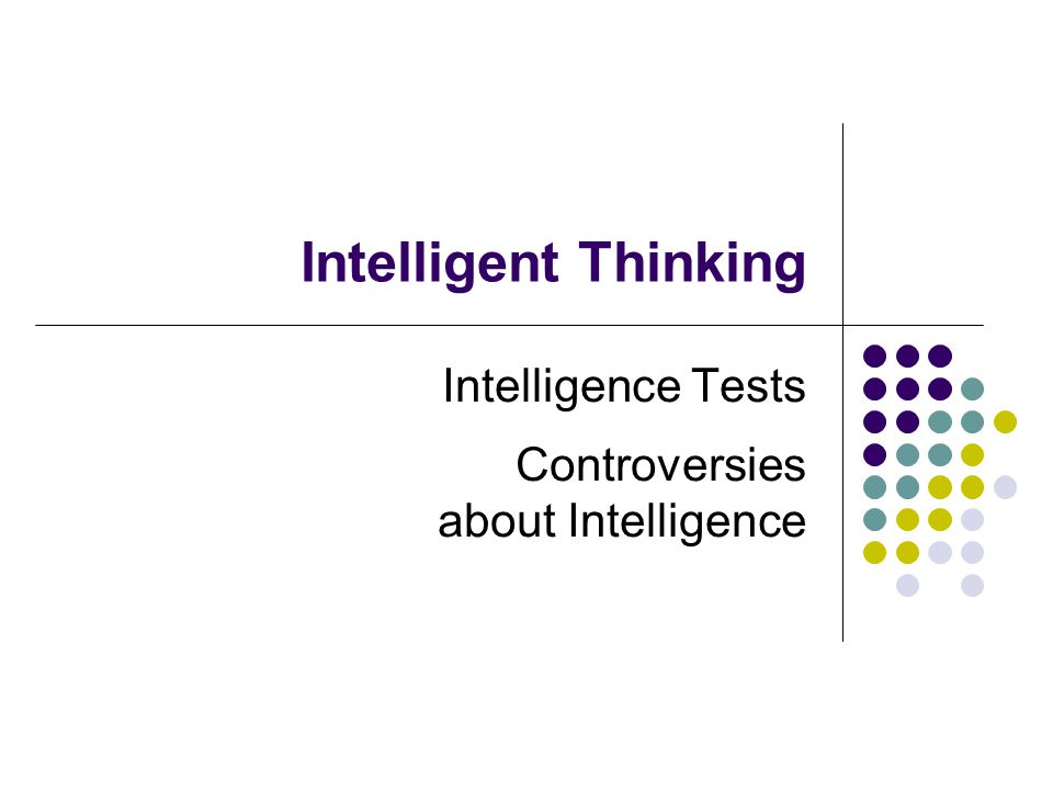 Intelligent Thinking Intelligence Tests Controversies about Intelligence