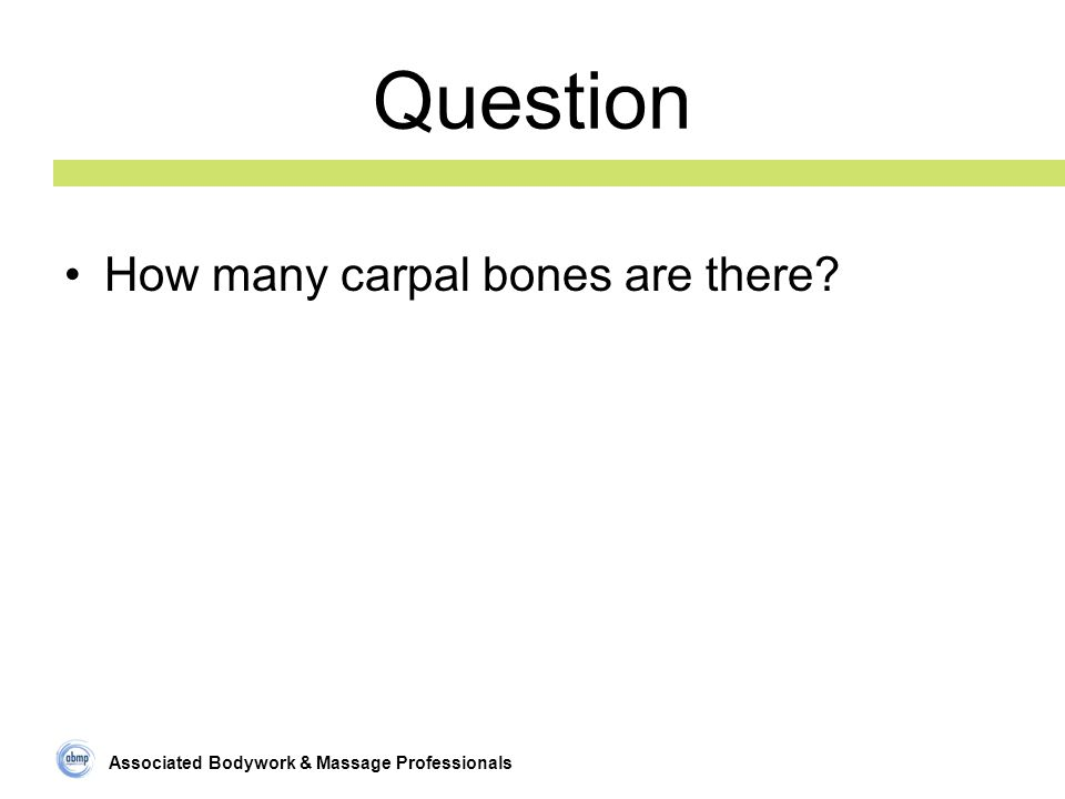 Associated Bodywork & Massage Professionals Question How many carpal bones are there?