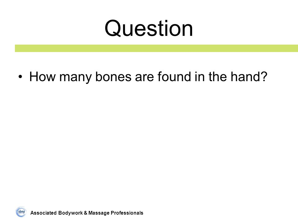 Associated Bodywork & Massage Professionals Question How many bones are found in the hand?