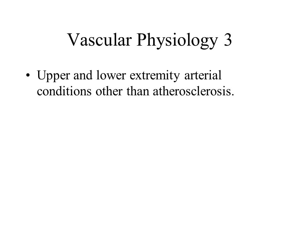 Vascular Physiology 3 Upper and lower extremity arterial conditions other than atherosclerosis.