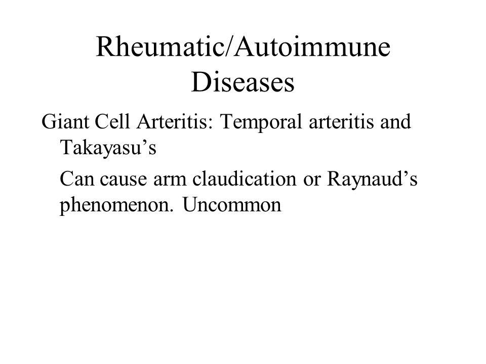 Rheumatic/Autoimmune Diseases Giant Cell Arteritis: Temporal arteritis and Takayasu's Can cause arm claudication or Raynaud's phenomenon.