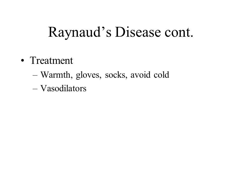 Raynaud's Disease cont. Treatment –Warmth, gloves, socks, avoid cold –Vasodilators