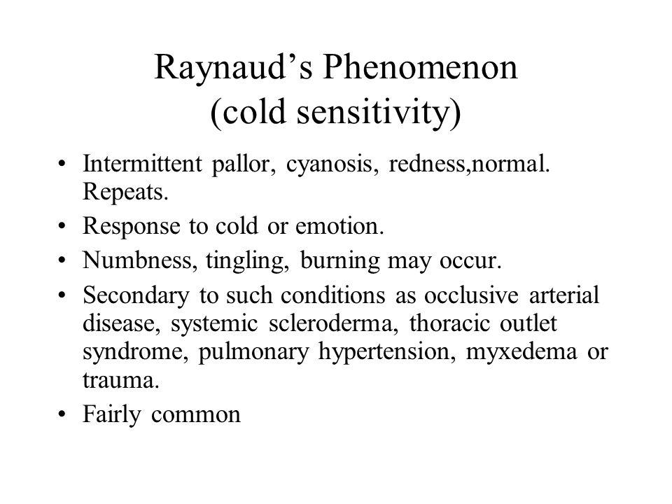 Raynaud's Phenomenon (cold sensitivity) Intermittent pallor, cyanosis, redness,normal.