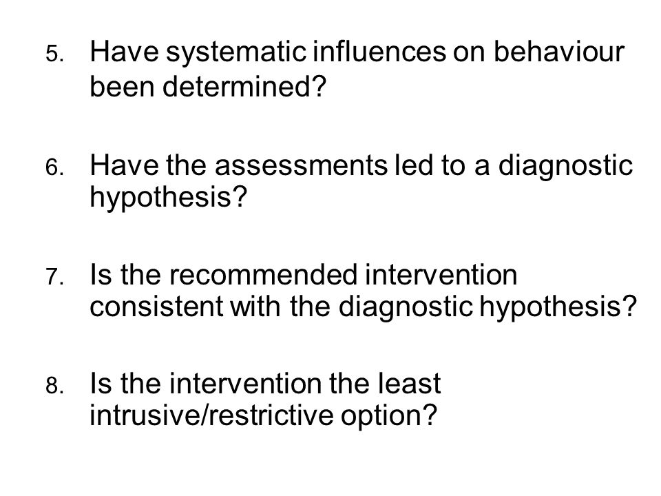 5. Have systematic influences on behaviour been determined.