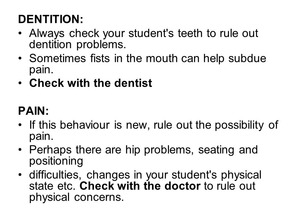 DENTITION: Always check your student s teeth to rule out dentition problems.