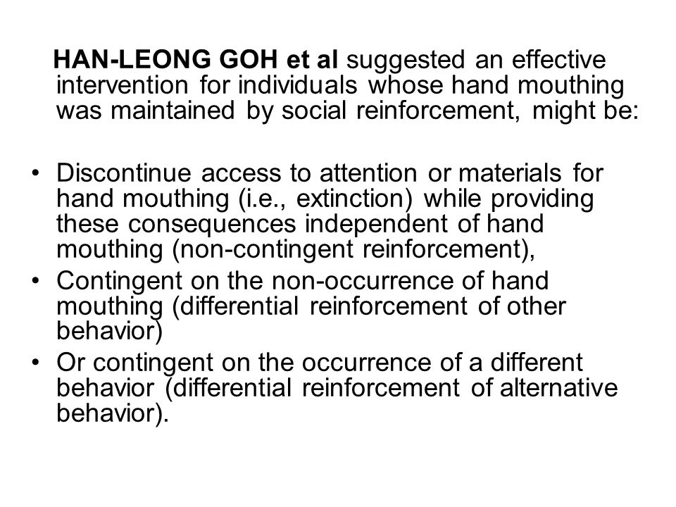 HAN-LEONG GOH et al suggested an effective intervention for individuals whose hand mouthing was maintained by social reinforcement, might be: Disconti