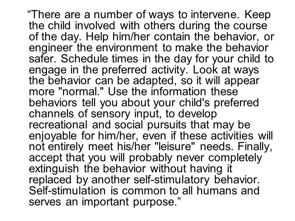 """""""There are a number of ways to intervene. Keep the child involved with others during the course of the day. Help him/her contain the behavior, or engi"""