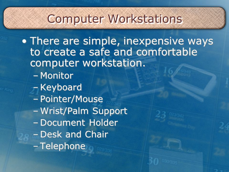 Computer Workstations There are simple, inexpensive ways to create a safe and comfortable computer workstation.There are simple, inexpensive ways to c
