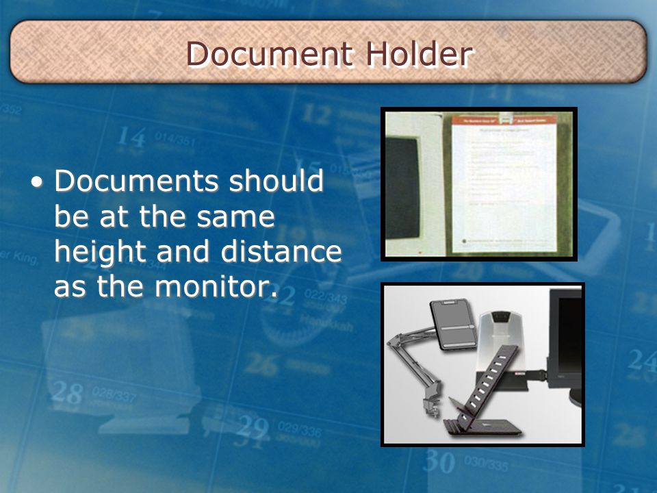 Document Holder Documents should be at the same height and distance as the monitor.Documents should be at the same height and distance as the monitor.