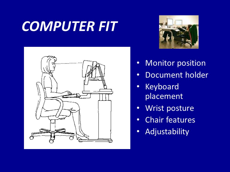 COMPUTER FIT Monitor position Document holder Keyboard placement Wrist posture Chair features Adjustability