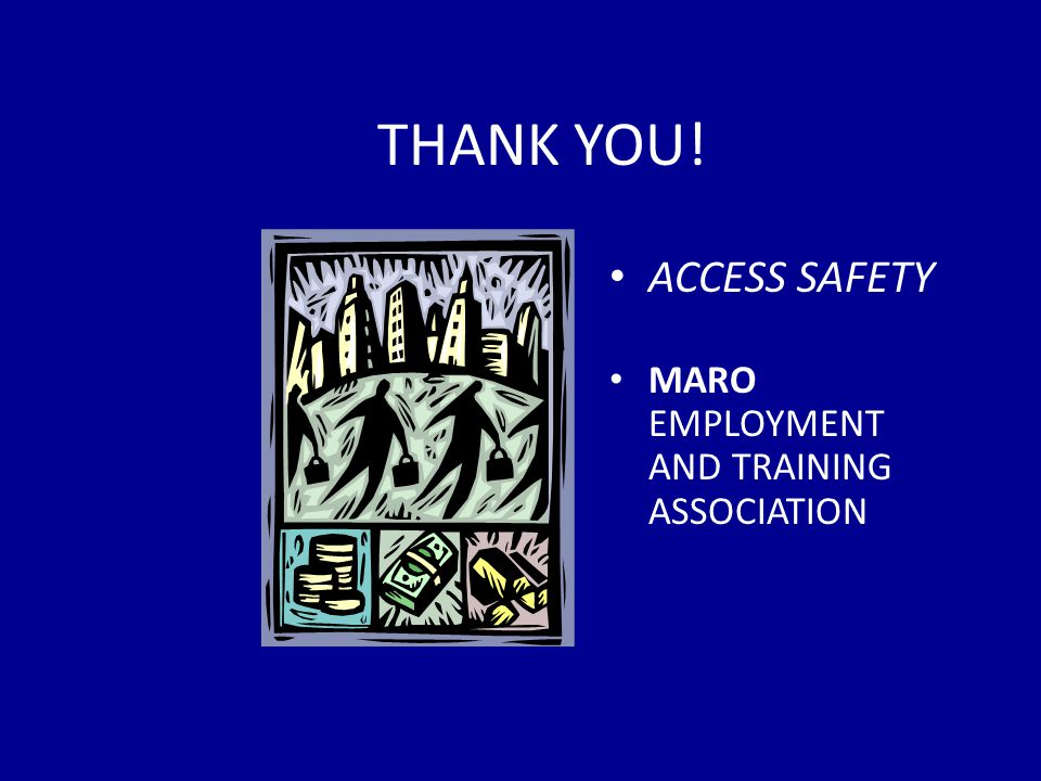 THANK YOU! ACCESS SAFETY MARO EMPLOYMENT AND TRAINING ASSOCIATION