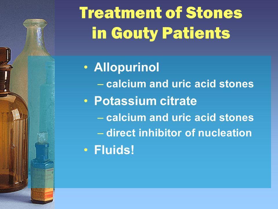 Treatment of Stones in Gouty Patients Allopurinol –calcium and uric acid stones Potassium citrate –calcium and uric acid stones –direct inhibitor of n