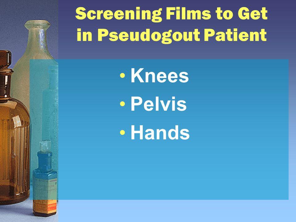 Screening Films to Get in Pseudogout Patient Knees Pelvis Hands
