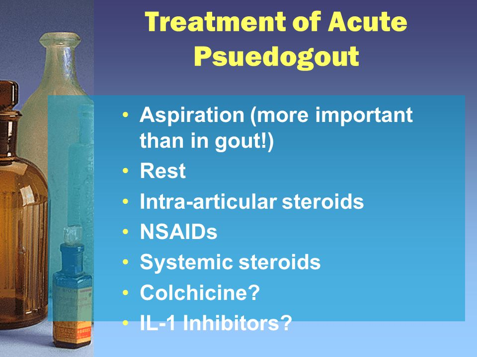 Treatment of Acute Psuedogout Aspiration (more important than in gout!) Rest Intra-articular steroids NSAIDs Systemic steroids Colchicine.