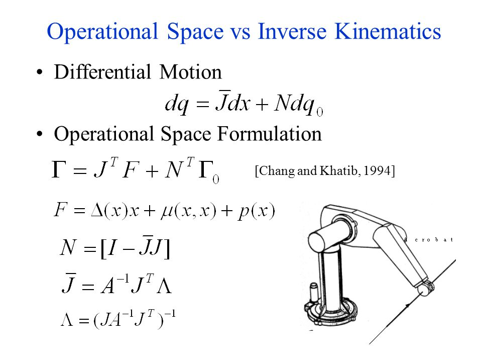 5 Operational Space vs Inverse Kinematics Differential Motion Operational Space Formulation [Chang and Khatib, 1994]