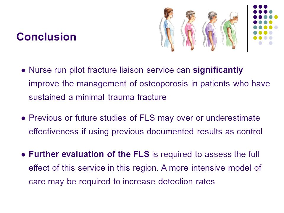 Nurse run pilot fracture liaison service can significantly improve the management of osteoporosis in patients who have sustained a minimal trauma fracture Previous or future studies of FLS may over or underestimate effectiveness if using previous documented results as control Further evaluation of the FLS is required to assess the full effect of this service in this region.