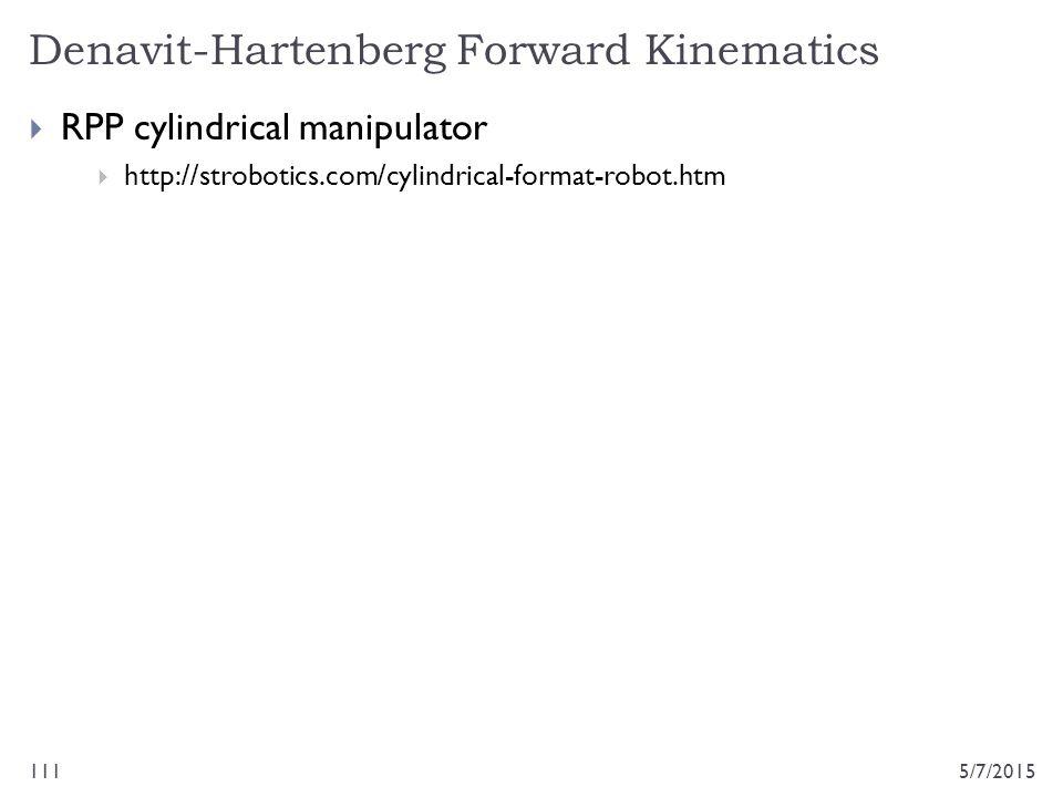 Denavit-Hartenberg Forward Kinematics 5/7/2015111  RPP cylindrical manipulator  http://strobotics.com/cylindrical-format-robot.htm