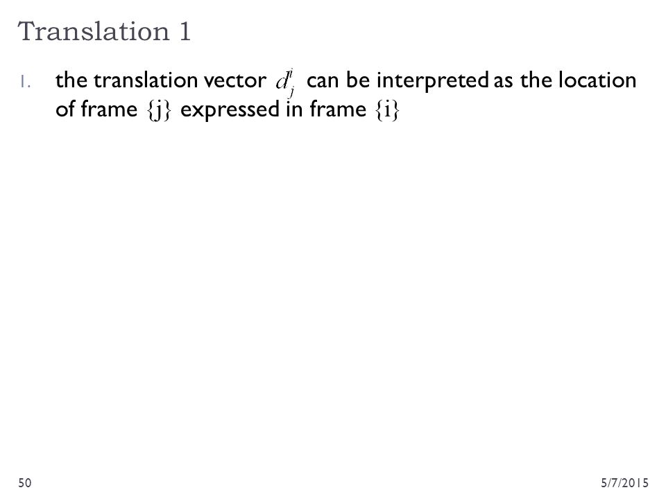 Translation 1 5/7/201550 1. the translation vector can be interpreted as the location of frame {j} expressed in frame {i}
