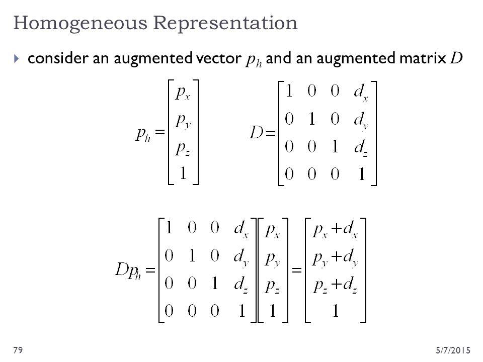 Homogeneous Representation 5/7/201579  consider an augmented vector p h and an augmented matrix D