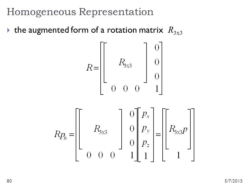 Homogeneous Representation 5/7/201580  the augmented form of a rotation matrix R 3x3