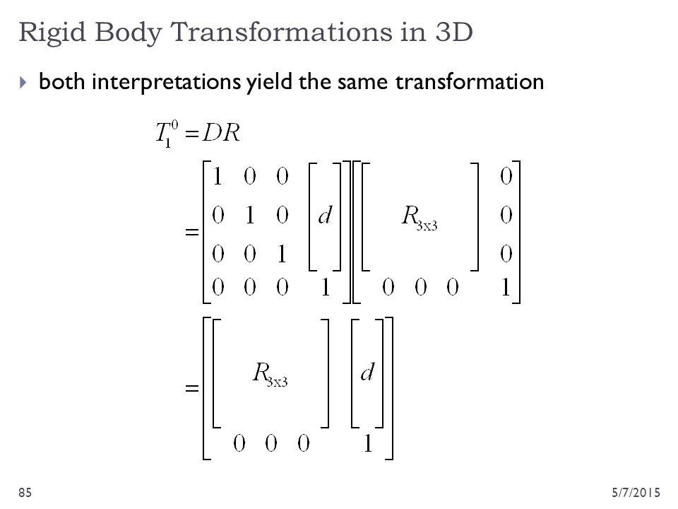 Rigid Body Transformations in 3D 5/7/201585  both interpretations yield the same transformation