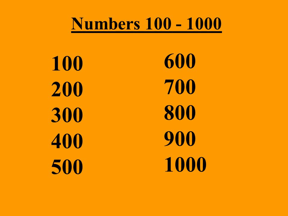 Numbers 100 - 1000 600 700 800 900 1000 100 200 300 400 500