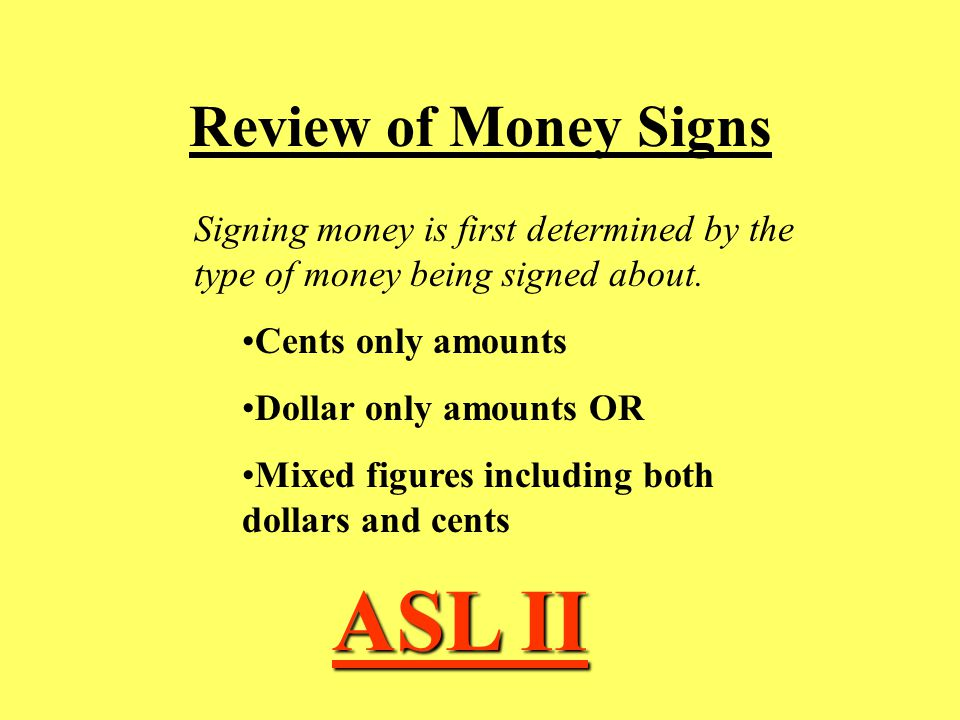 Review of Money Signs ASL II Signing money is first determined by the type of money being signed about.