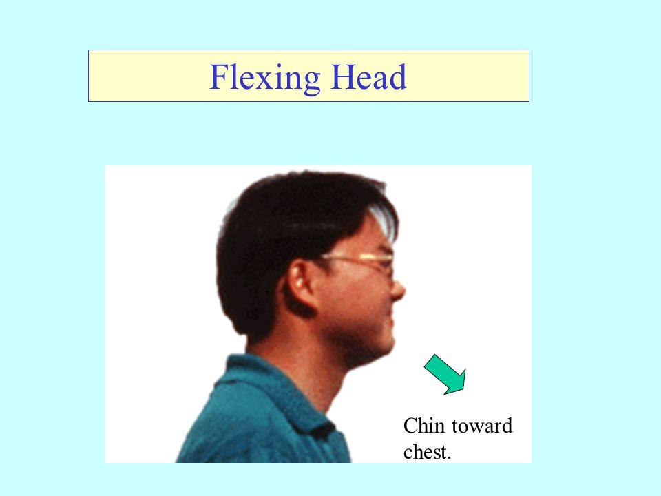 Flexing Head Chin toward chest.