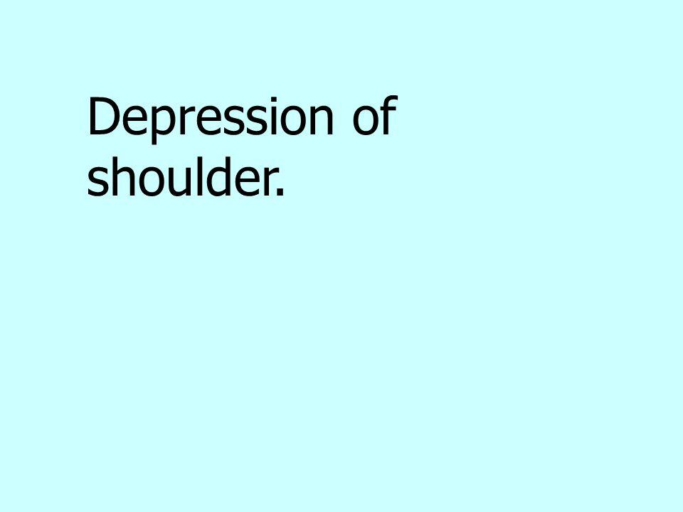 Depression of shoulder.