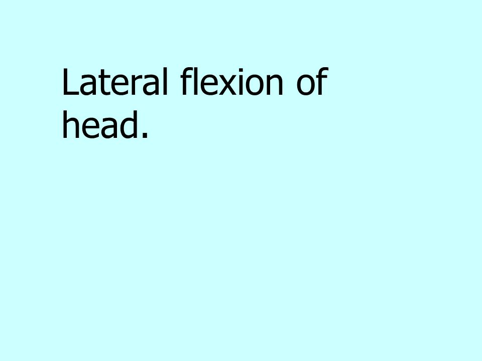 Lateral flexion of head.