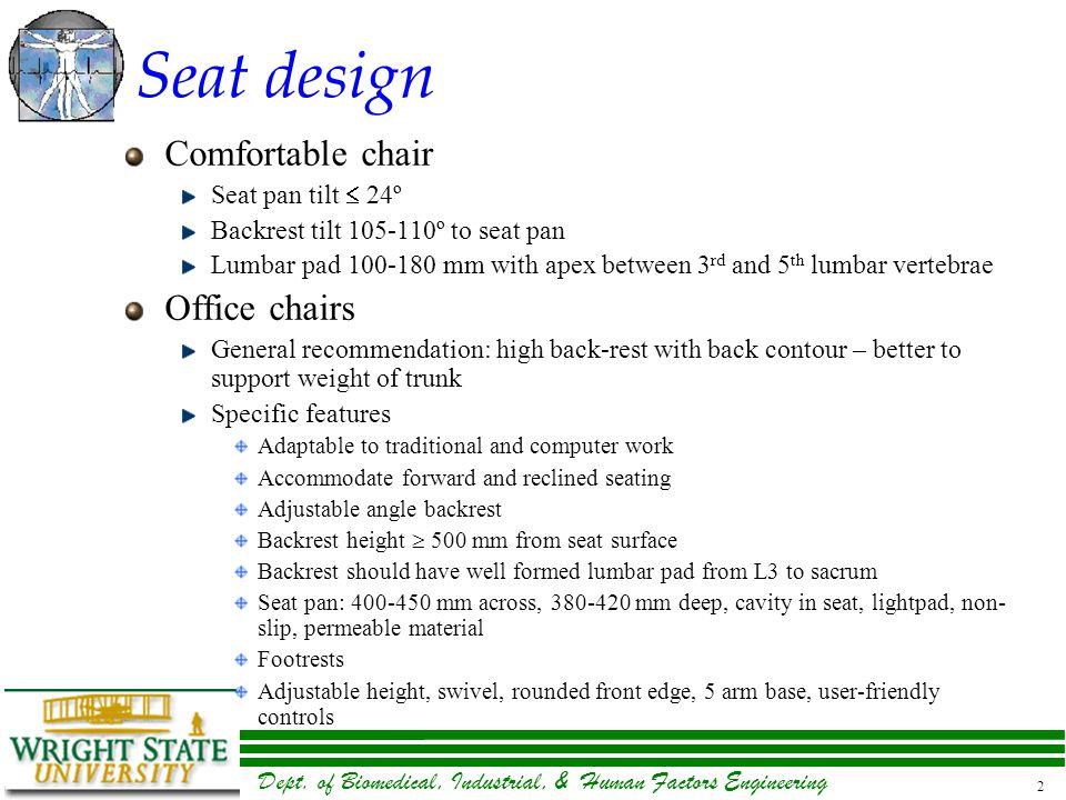 Dept. of Biomedical, Industrial, & Human Factors Engineering 2 Seat design Comfortable chair Seat pan tilt  24º Backrest tilt 105-110º to seat pan Lu