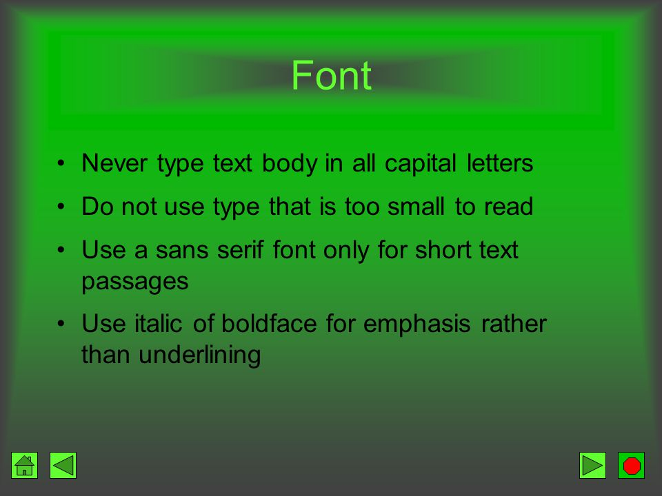 Font Combine fonts cautiously –Vary size and style to improve appearance –Too many or clashing fonts will detract from appearance Use 2-3 fonts per document Limit the use of decorative or unusual fonts for signs and titles Use different sizes and styles of one font to distinguish between different heading levels