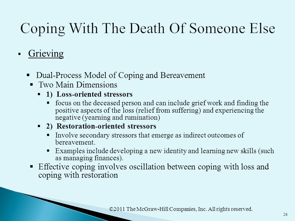 ©2011 The McGraw-Hill Companies, Inc. All rights reserved. 26  Grieving  Dual-Process Model of Coping and Bereavement  Two Main Dimensions  1) Los