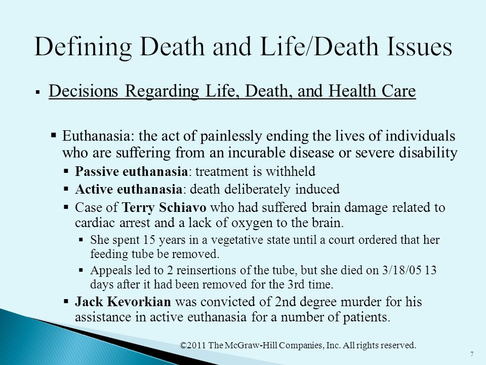 ©2011 The McGraw-Hill Companies, Inc. All rights reserved. 7  Decisions Regarding Life, Death, and Health Care  Euthanasia: the act of painlessly en