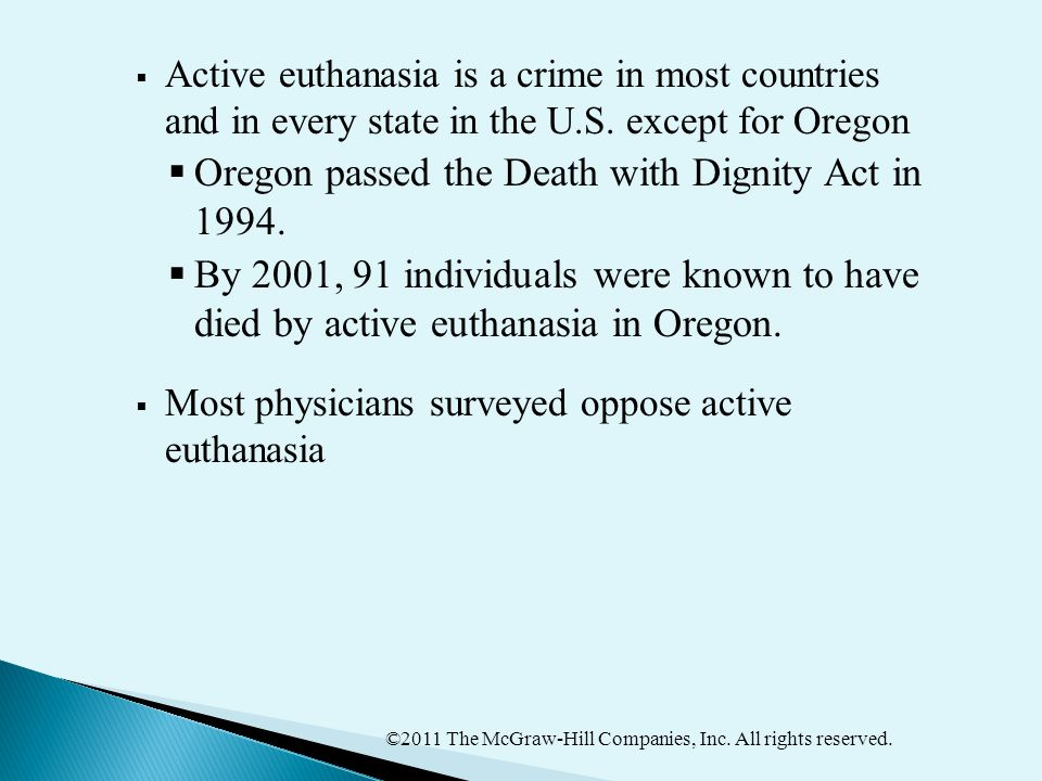 ©2011 The McGraw-Hill Companies, Inc. All rights reserved.  Active euthanasia is a crime in most countries and in every state in the U.S. except for