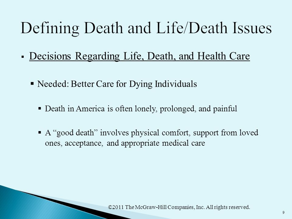 ©2011 The McGraw-Hill Companies, Inc. All rights reserved. 9  Decisions Regarding Life, Death, and Health Care  Needed: Better Care for Dying Indivi