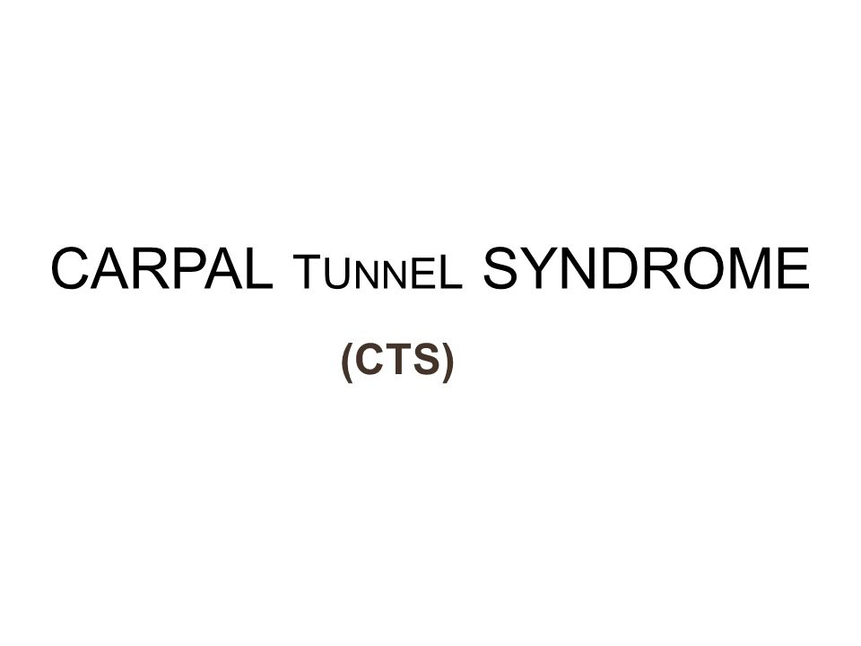 CARPAL T U NN E L SYNDROME (CTS)