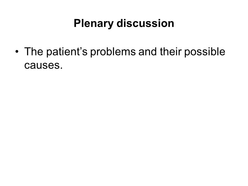 Plenary discussion The patient's problems and their possible causes.