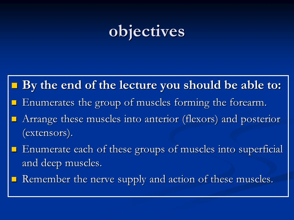 objectives By the end of the lecture you should be able to: By the end of the lecture you should be able to: Enumerates the group of muscles forming t