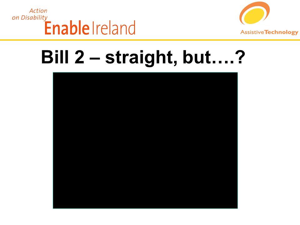 Bill 2 – straight, but….