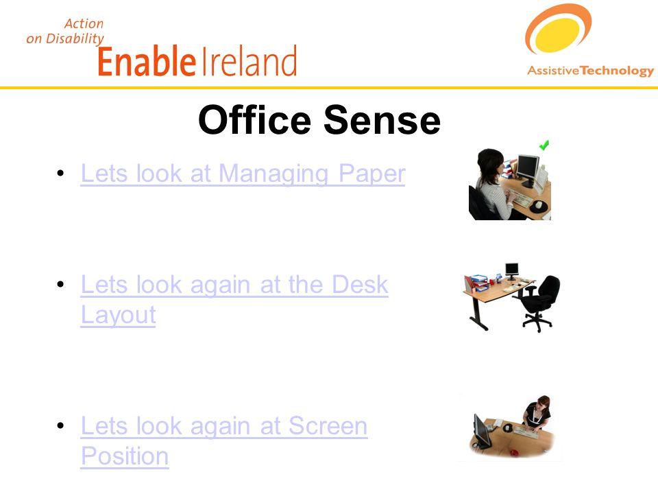 Office Sense Lets look at Managing Paper Lets look again at the Desk LayoutLets look again at the Desk Layout Lets look again at Screen PositionLets look again at Screen Position