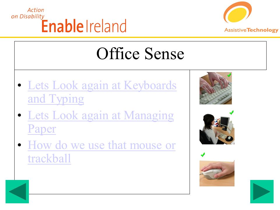 Lets Look again at Keyboards and TypingLets Look again at Keyboards and Typing Lets Look again at Managing PaperLets Look again at Managing Paper How do we use that mouse or trackballHow do we use that mouse or trackball Office Sense