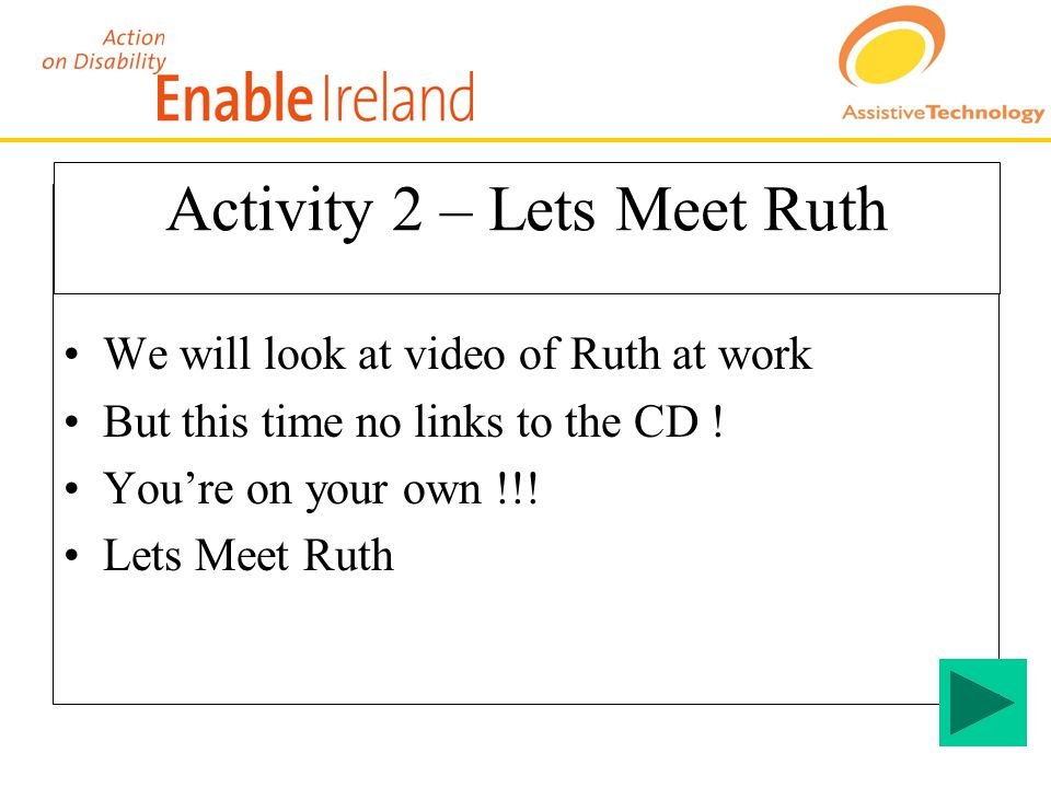 We will look at video of Ruth at work But this time no links to the CD .