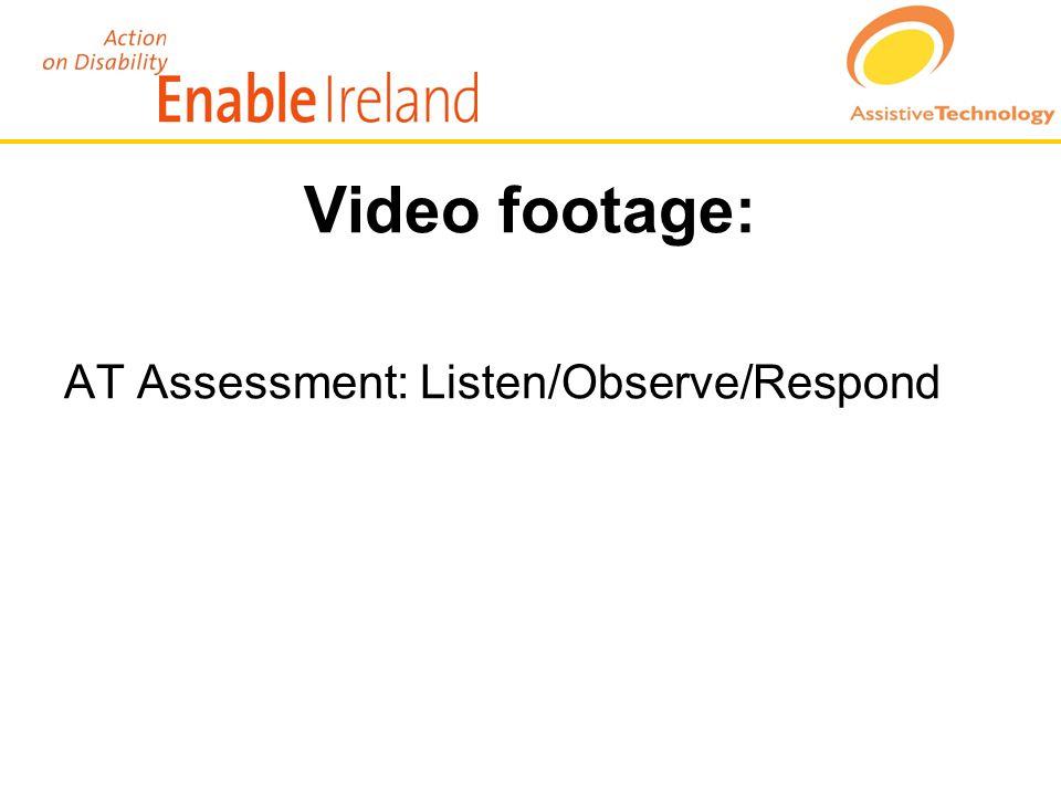 Video footage: AT Assessment: Listen/Observe/Respond