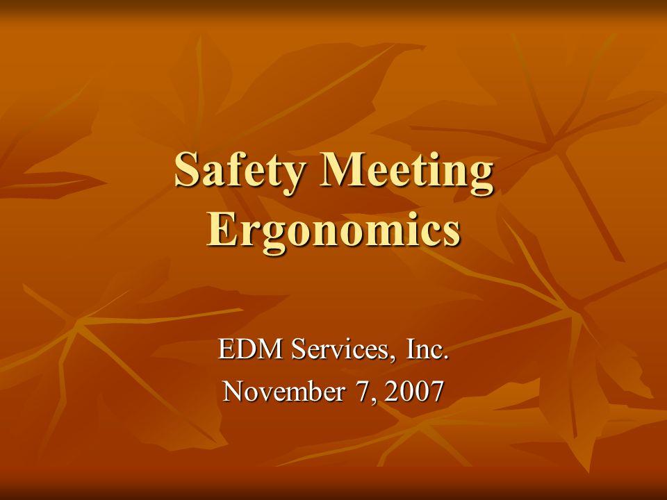 Safety Meeting Ergonomics EDM Services, Inc. November 7, 2007