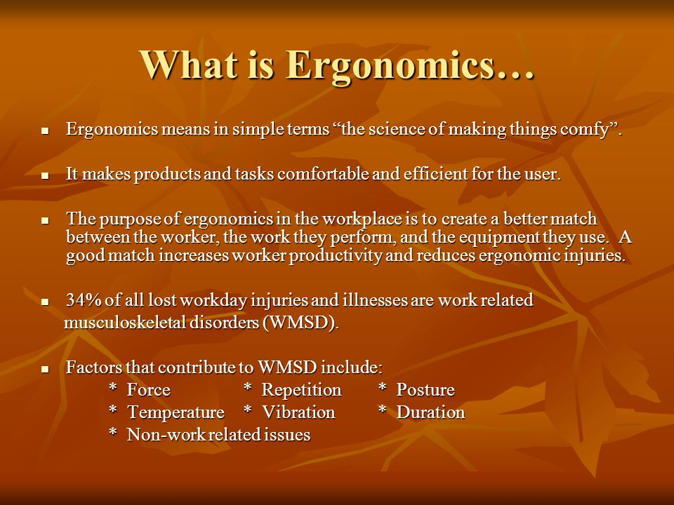 What is Ergonomics… Ergonomics means in simple terms the science of making things comfy .